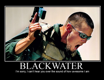 Blackwater wants to know if you are in need of a private army.