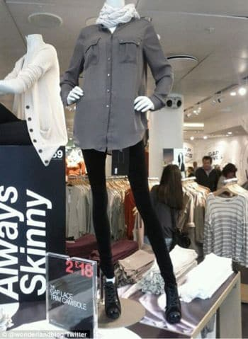 Image Source: Dailymail.co.uk Stick thin: Gap's mannequins are accused of promoting anorexia, their unnaturally thin legs looking out of proportion. The store says the jeans 'elongate' the entire body