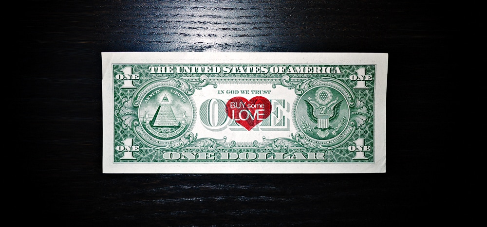 Buy some love. So how much would you pay for a dollar bill?
