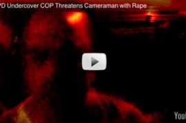 Video:NYPD undercover cop threatens cameraman with rape.